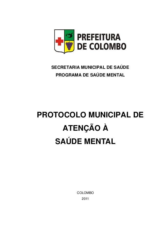 SECRETARIA MUNICIPAL DE SAÚDE PROGRAMA DE SAÚDE MENTAL PROTOCOLO MUNICIPAL DE ATENÇÃO À SAÚDE MENTAL COLOMBO 2011