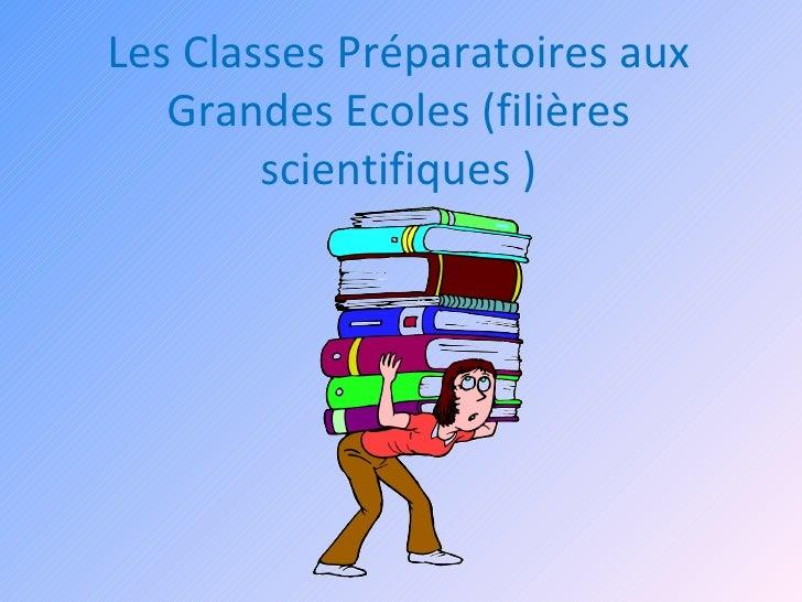Les Classes Préparatoires aux    Grandes Ecoles (filières         scientifiques )