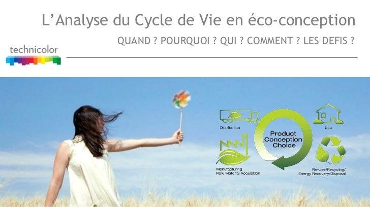 L'Analyse du Cycle de Vie en éco-conception          QUAND ? POURQUOI ? QUI ? COMMENT ? LES DEFIS ?