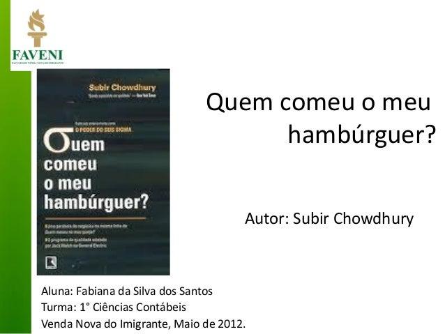 Aluna: Fabiana da Silva dos Santos  Turma: 1° Ciências Contábeis  Venda Nova do Imigrante, Maio de 2012.  Quem comeu o meu...