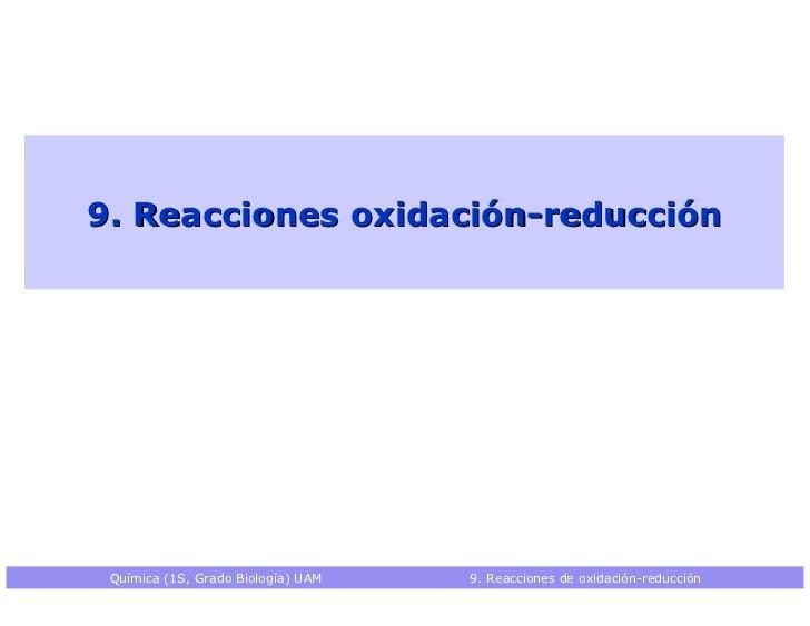 9. Reacciones oxidación-reducción Química (1S, Grado Biología) UAM   9. Reacciones de oxidación-reducción