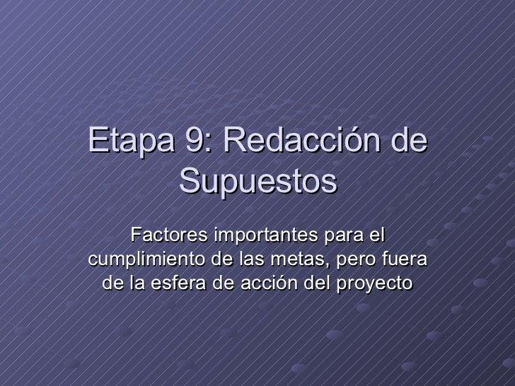 Etapa 9: Redacción de Supuestos Factores importantes para el cumplimiento de las metas, pero fuera de la esfera de acción ...