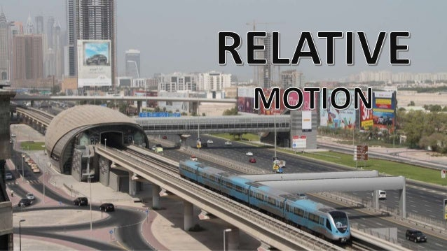 Relative motion The motion of an object with respect to other moving or stationary object is called a relative motion.