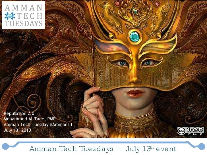 Reputation 2.0 Mohammed Al-Taee, PMP Amman Tech Tuesday #AmmanTT July 13, 2010 Amman Tech Tuesdays – July 13 th  event