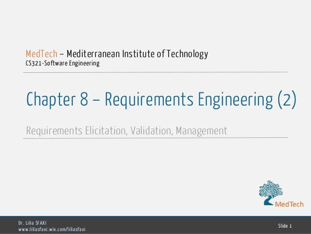 MedTech Chapter 8 – Requirements Engineering (2) Requirements Elicitation, Validation, Management Dr. Lilia SFAXI www.lili...