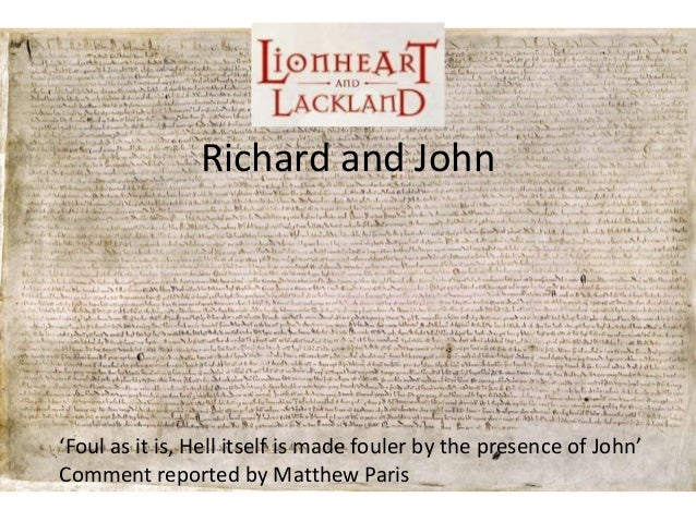 Richard and John'Foul as it is, Hell itself is made fouler by the presence of John'Comment reported by Matthew Paris