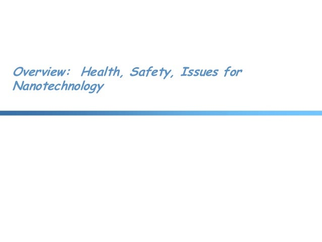 Overview: Health, Safety, Issues forNanotechnology