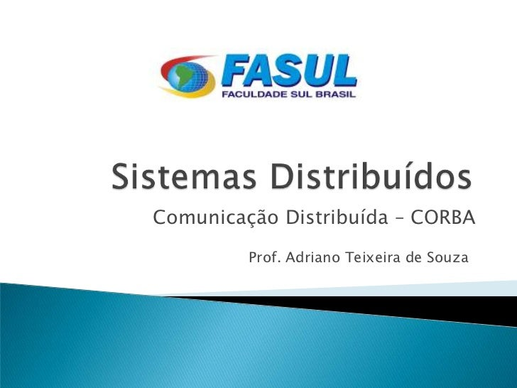 Comunicação Distribuída – CORBA         Prof. Adriano Teixeira de Souza