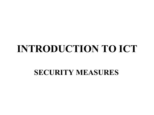 INTRODUCTION TO ICT  SECURITY MEASURES