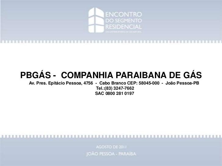 PBGÁS -  COMPANHIA PARAIBANA DE GÁS<br />Av. Pres. Epitácio Pessoa, 4756  -  Cabo Branco CEP: 58045-000  -  João Pessoa-PB...