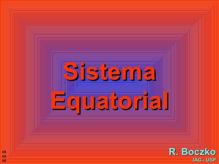 Sistema Equatorial R. Boczko IAG - USP 08 08 08