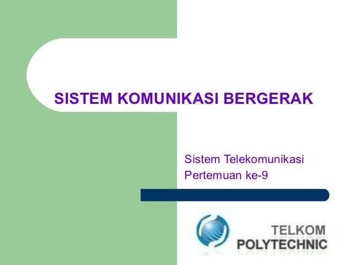 SISTEM KOMUNIKASI BERGERAK   Sistem Telekomunikasi Pertemuan ke-9