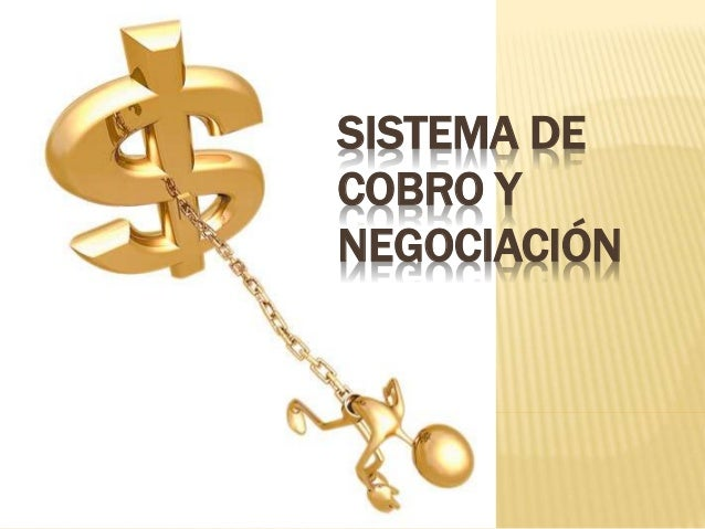 SISTEMA DE COBRO Y NEGOCIACIÓN