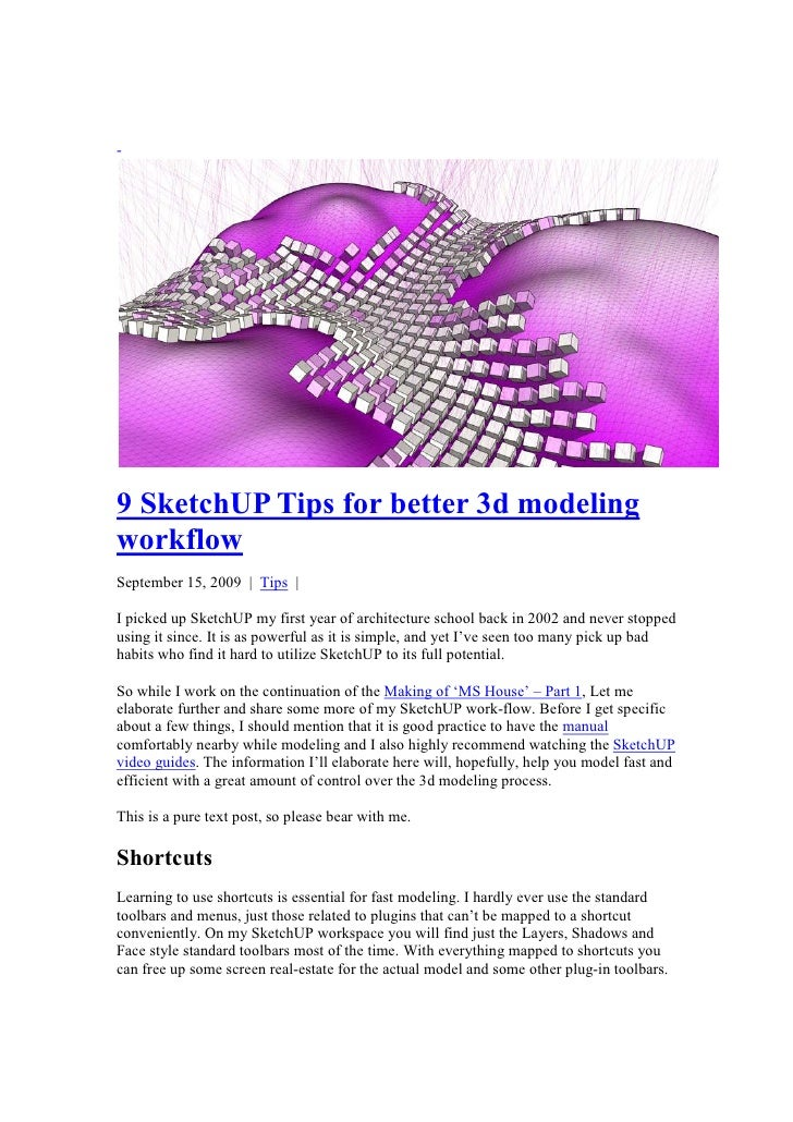 -     9 SketchUP Tips for better 3d modeling workflow September 15, 2009 | Tips |  I picked up SketchUP my first year of a...
