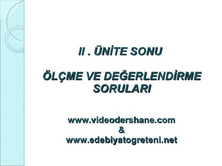 II . ÜNİTE SONU  ÖLÇME VE DEĞERLENDİRME SORULARI www.videodershane.com & www.edebiyatogreteni.net