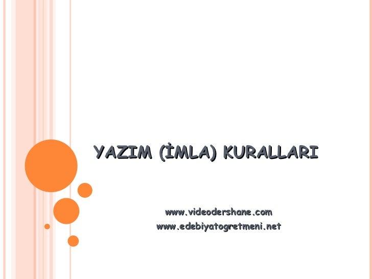 YAZIM (İMLA) KURALLARI www.videodershane.com www.edebiyatogretmeni.net
