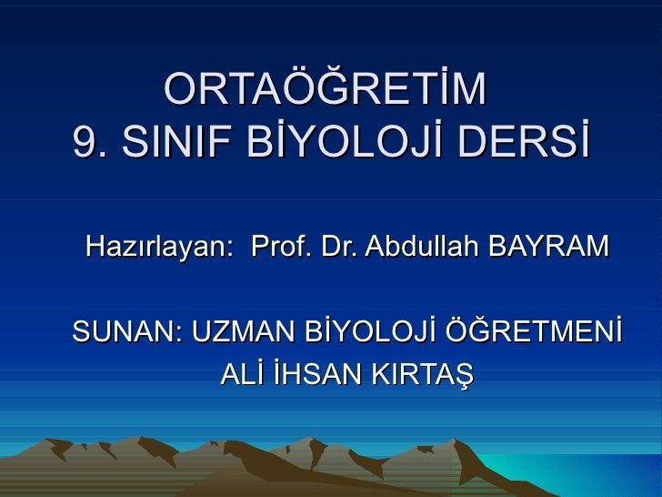 ORTAÖĞRETİM  9. SINIF BİYOLOJİ DERSİ Hazırlayan:  Prof. Dr. Abdullah BAYRAM SUNAN: UZMAN BİYOLOJİ ÖĞRETMENİ ALİ İHSAN KIRTAŞ