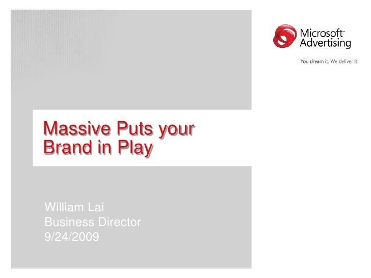 Massive Puts your Brand in Play<br />William Lai<br />Business Director<br />9/24/2009<br />