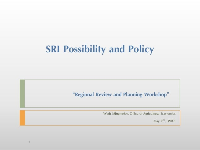 """SRI Possibility and Policy Warit Mingmolee, Office of Agricultural Economics May 2nd, 2015 1 """"Regional Review and Planning..."""