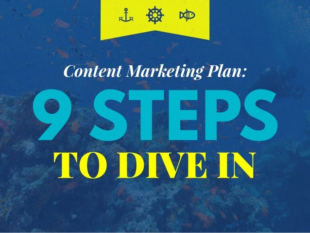 TO DIVE IN 9 STEPS Content Marketing Plan: