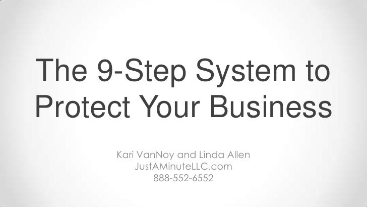The 9-Step System to Protect Your Business<br />Kari VanNoy and Linda Allen<br />JustAMinuteLLC.com<br />888-552-6552<br />