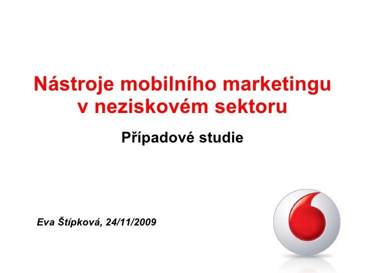 Nástroje mobilního marketingu v neziskovém sektoru Případové studie Eva Štípková, 24/11/2009