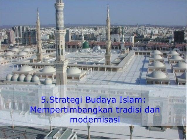 5.Strategi Budaya Islam:Mempertimbangkan tradisi danmodernisasi