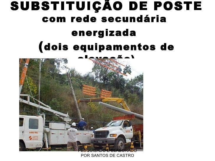 SUBSTITUIÇÃO DE POSTE  com rede secundária  energizada   ( dois equipamentos de elevação) PESQUISADO E ELABORADO POR SANTO...