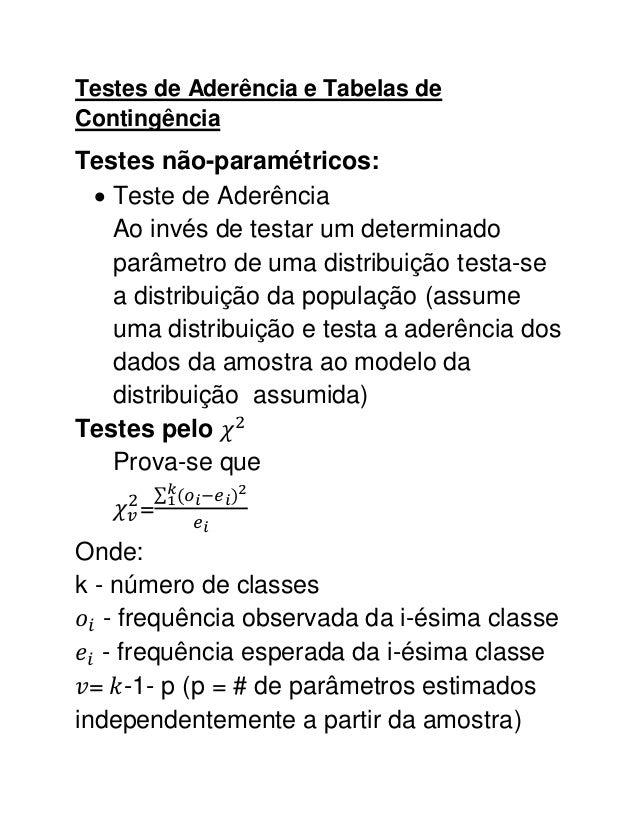 Testes de Aderência e Tabelas deContingênciaTestes não-paramétricos:  Teste de Aderência   Ao invés de testar um determin...