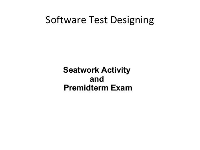 Software Test Designing  Seatwork Activity and Premidterm Exam