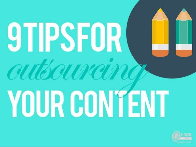 9 Tips for Outsourcing Content By E-Web Marketing