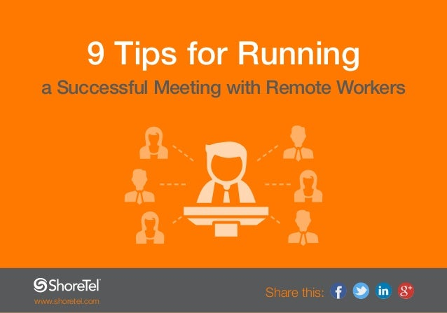 www.shoretel.com Share this: 9 Tips for Running a Successful Meeting with Remote Workers