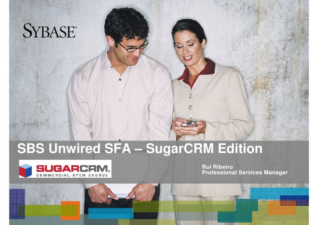 SBS Unwired SFA – SugarCRM Edition                          Rui Ribeiro                          Professional Services Man...