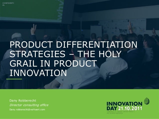 INNOVATIONDAY 2011 PRODUCT DIFFERENTIATION STRATEGIES – THE HOLY GRAIL IN PRODUCT INNOVATION CONFIDENTI AL Dany Robberecht...