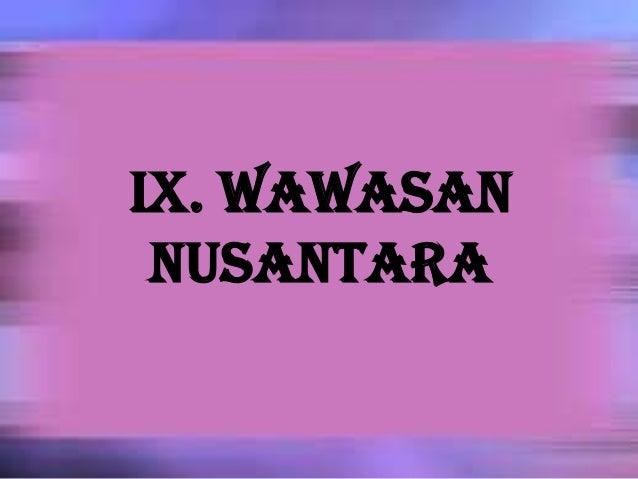 IX. WAWASANNUSANTARA