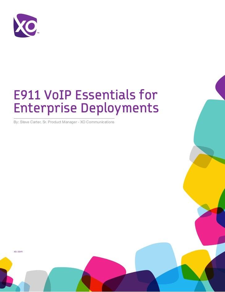E911 VoIP Essentials forEnterprise DeploymentsBy: Steve Carter, Sr. Product Manager - XO Communicationsxo.com