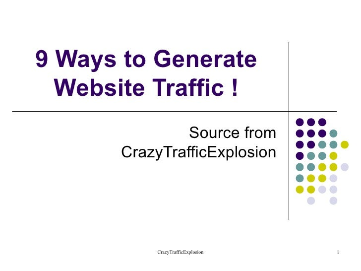 9 Ways to Generate Website Traffic ! Source from CrazyTrafficExplosion