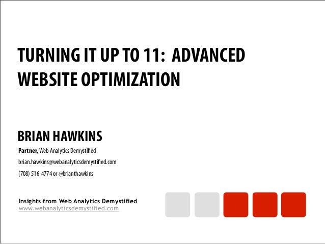 TURNING IT UP TO 11: ADVANCEDWEBSITE OPTIMIZATIONBRIAN HAWKINSPartner, Web Analytics Demystifiedbrian.hawkins@webanalyticsd...