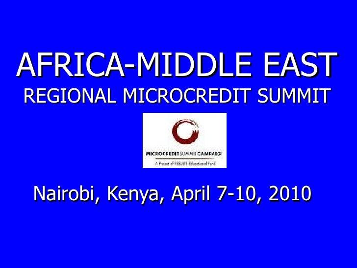 AFRICA-MIDDLE EAST REGIONAL MICROCREDIT SUMMIT Nairobi, Kenya, April 7-10, 2010