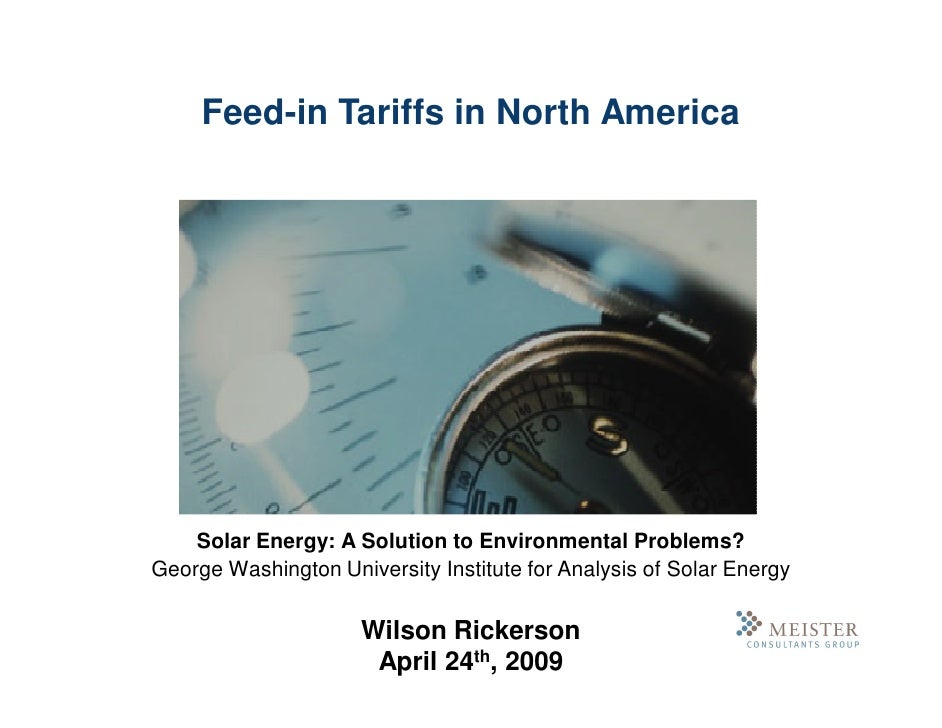 Feed-in Tariffs in North America         Solar Energy: A Solution to Environmental Problems? George Washington University ...