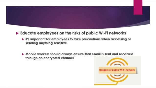  Educate employees on the risks of public Wi-Fi networks  it's important for employees to take precautions when accessin...