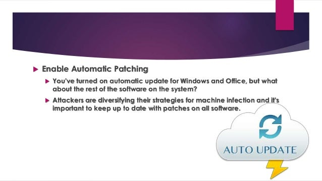  Enable Automatic Patching  You've turned on automatic update for Windows and Office, but what about the rest of the sof...