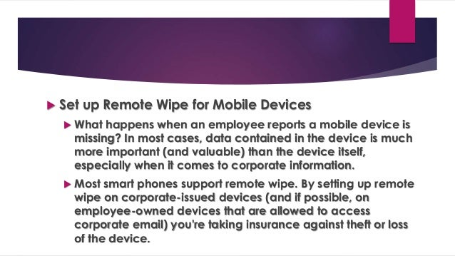  Set up Remote Wipe for Mobile Devices  What happens when an employee reports a mobile device is missing? In most cases,...