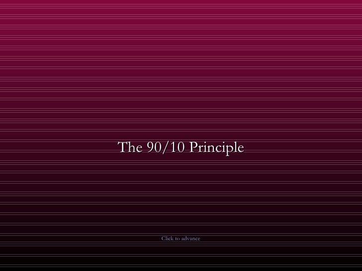 The 90/10 Principle Click to advance