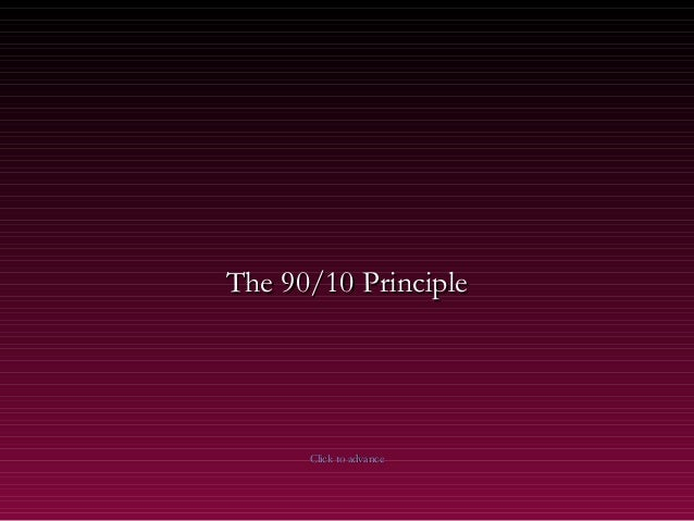 The 90/10 PrincipleThe 90/10 Principle Click to advanceClick to advance
