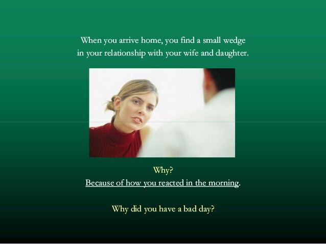 When you arrive home, you find a small wedgeWhen you arrive home, you find a small wedge in your relationship with your wi...