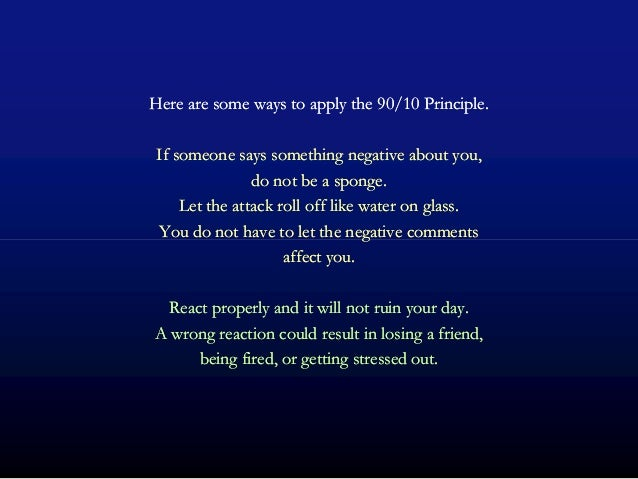 Here are some ways to apply theHere are some ways to apply the 9090//1010 Principle.Principle. If someone says something n...