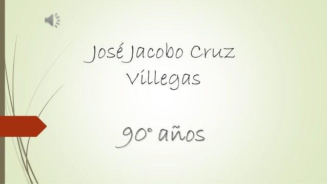 José Jacobo Cruz Villegas 90° años