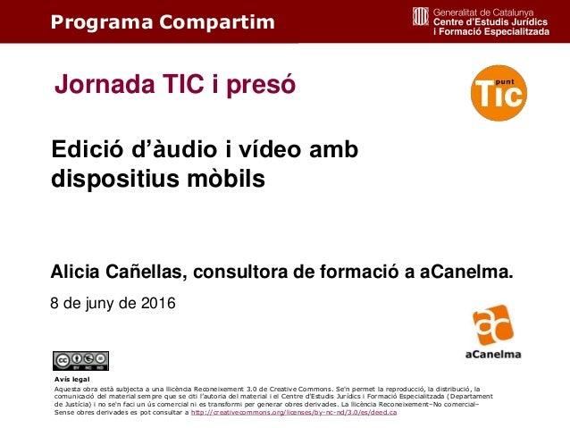 1 Edició d'àudio i vídeo amb dispositius mòbils Programa Compartim Jornada TIC i presó Alicia Cañellas, consultora de form...