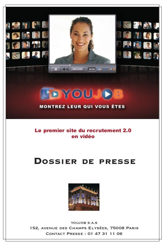 YOUJOB S.A.S 152, avenue des Champs Elysées, 75008 Paris Contact Presse : 01 47 31 11 06 DOSSIER DE PRESSE Le premier site...